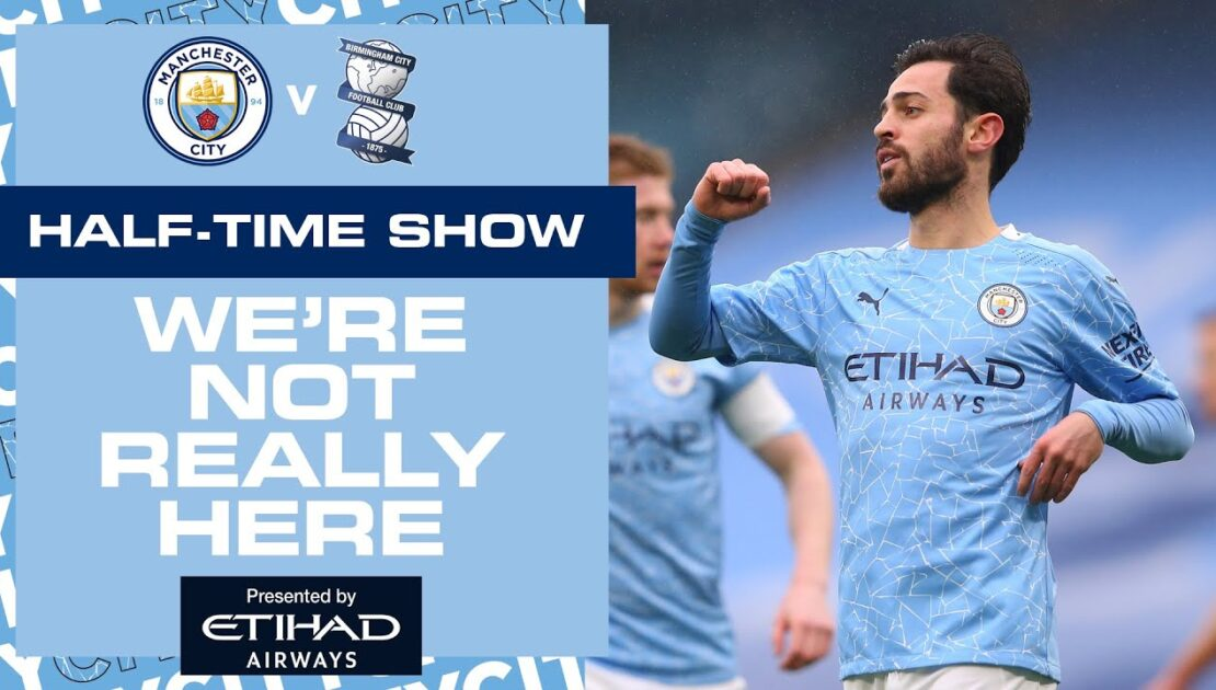 THAT BERNARDO GOAL!! 🔥🔥 | MAN CITY 3-0 BIRMINGHAM FA CUP | HALF-TIME UPDATE | WE'RE NOT REALLY HERE