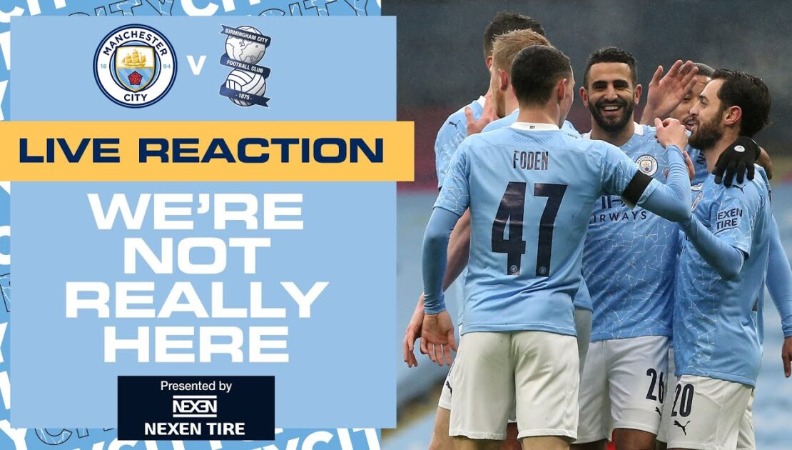 MAN CITY THROUGH TO FA CUP 4th ROUND | FULL TIME REACTION | MAN CITY 3-0 BIRMINGHAM | WNRH