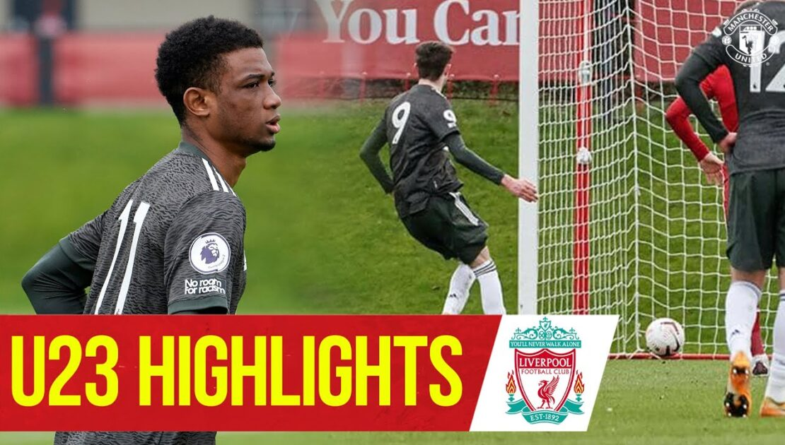 U23 Highlights: Liverpool 3-6 Manchester United   The Academy