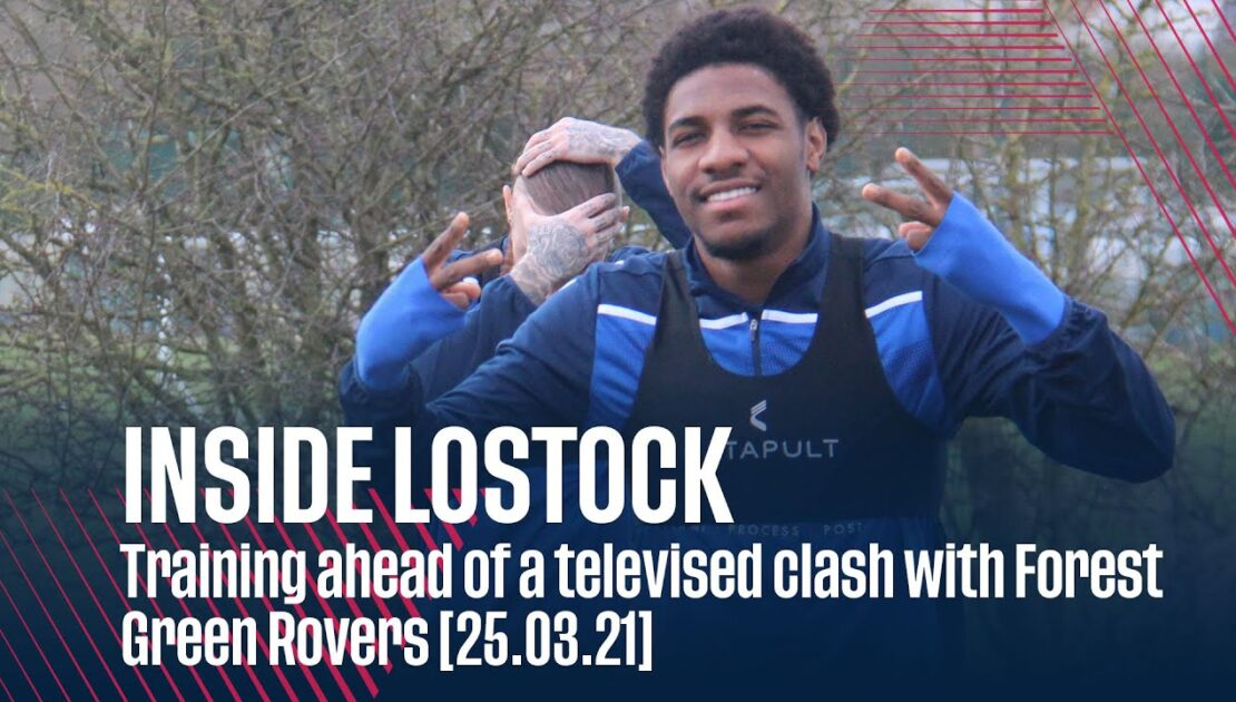 INSIDE LOSTOCK | Training ahead of televised clash with Forest Green Rovers [25.03.21]