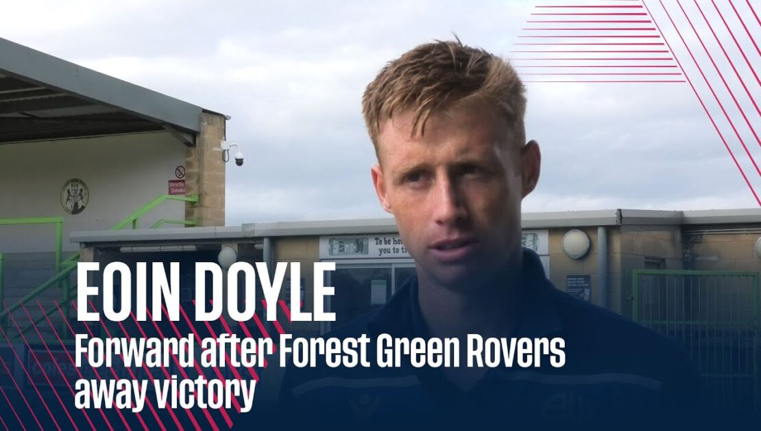 EOIN DOYLE | Forward after Forest Green Rovers away victory
