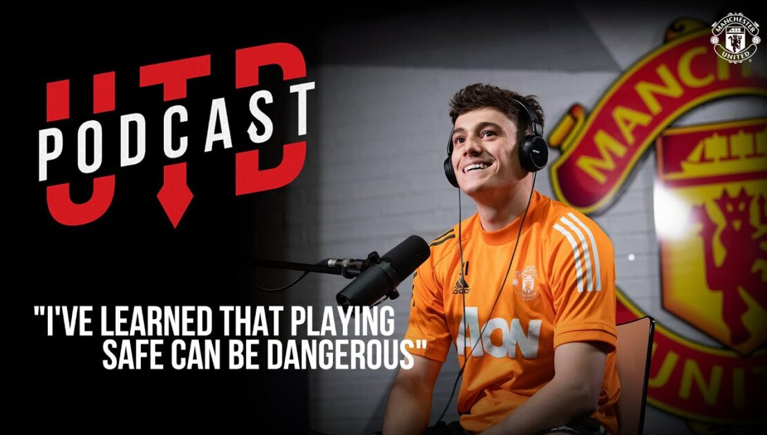 """Utd Podcast: Dan James - """"I've learned that playing safe can be dangerous"""" 