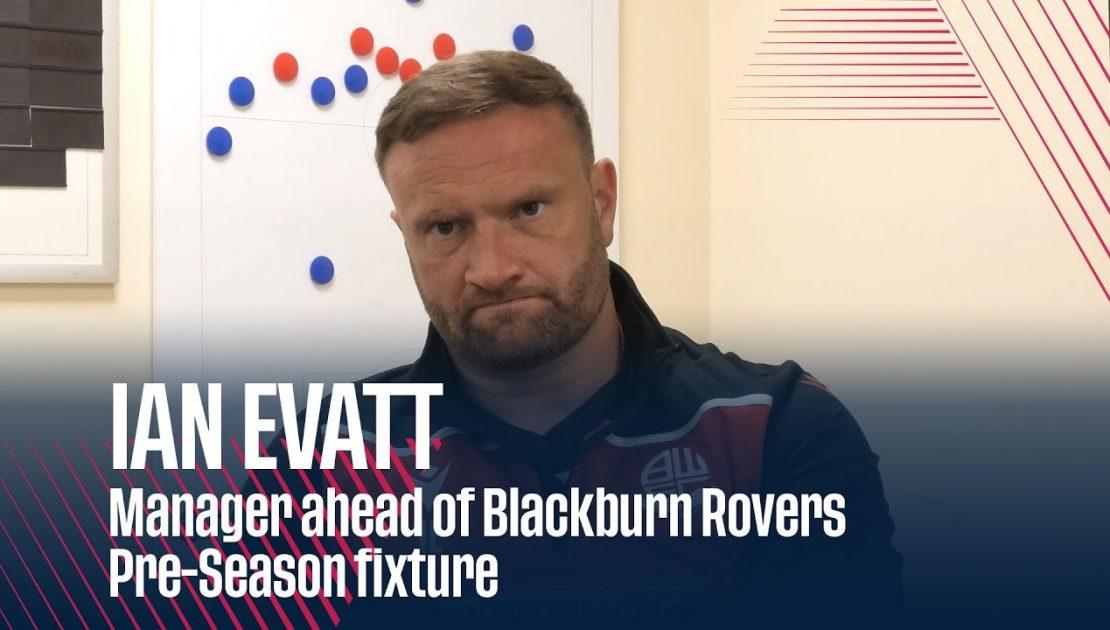 IAN EVATT | Manager ahead of Blackburn Rovers Pre-Season fixture