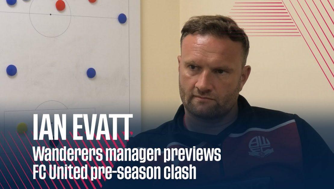 IAN EVATT | Wanderers manager previews FC United pre-season clash