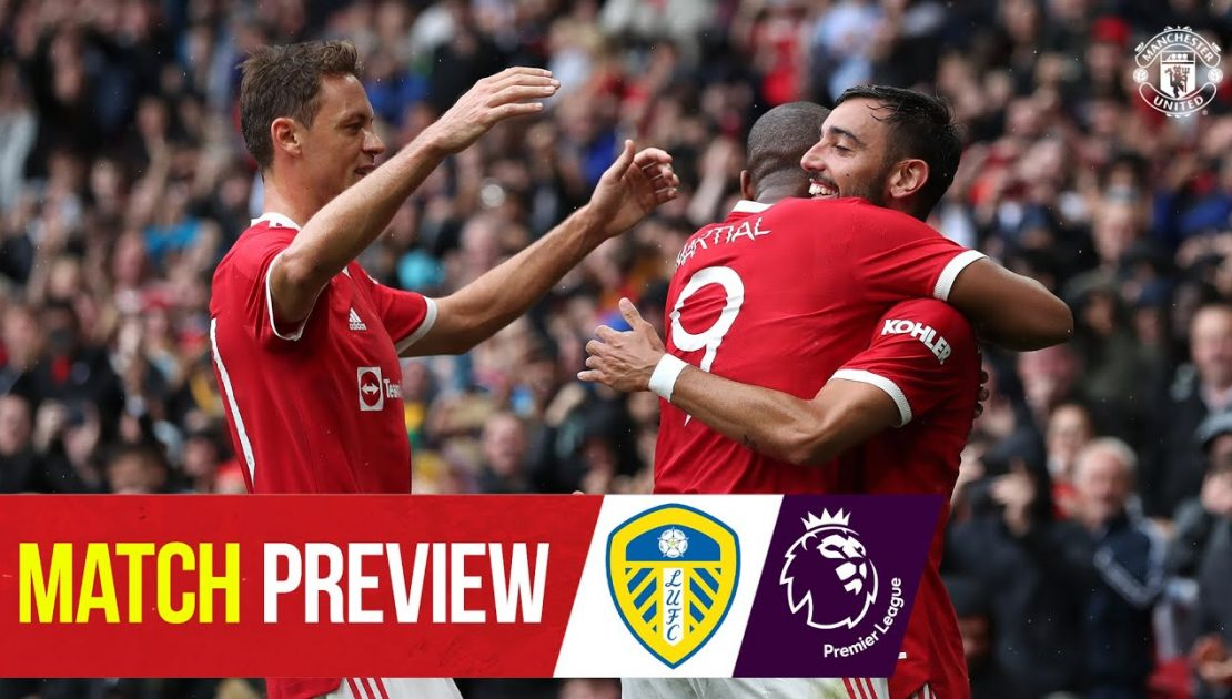 Match Preview | Manchester United v Leeds United | Season 2021/22 Starts Here!