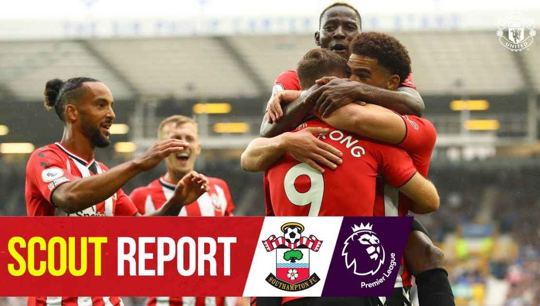 Scout Report   Solskjaer's Reds Travel to St Mary's   Southampton v Manchester United