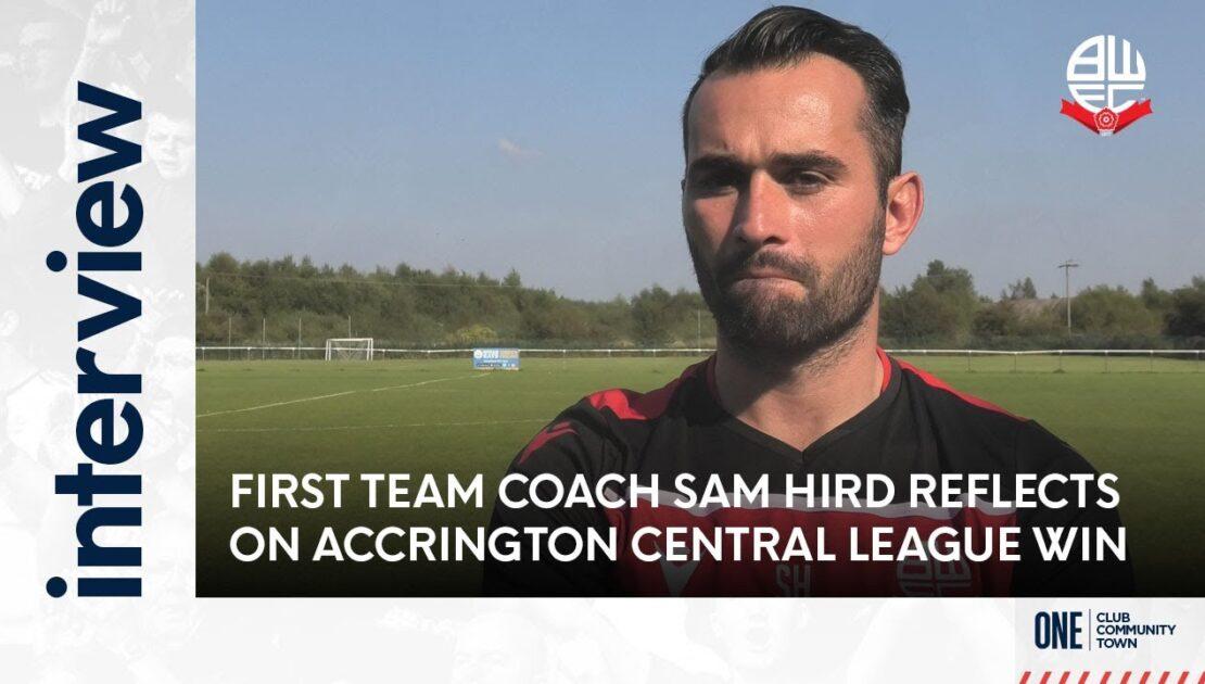 SAM HIRD   First Team Coach reflects on Accrington Central League victory