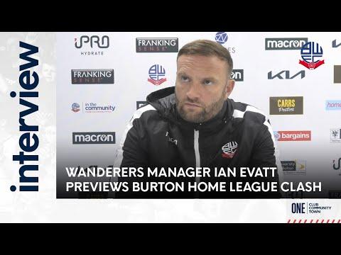 IAN EVATT | Wanderers manager previews Burton Albion home league clash
