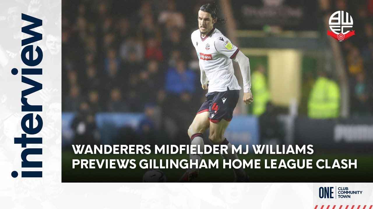 MJ WILLIAMS   Wanderers midfielder previews Gillingham weekend league clash